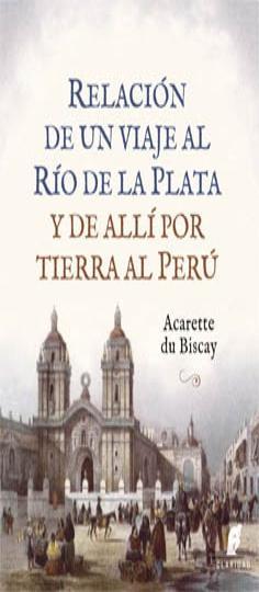 Relación de un viaje al río de la Plata – Acarette Du Biscay