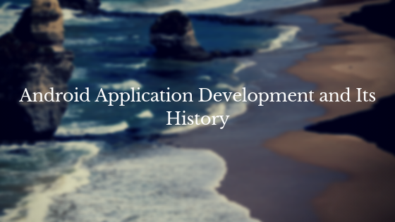 Android Application Development and Its History