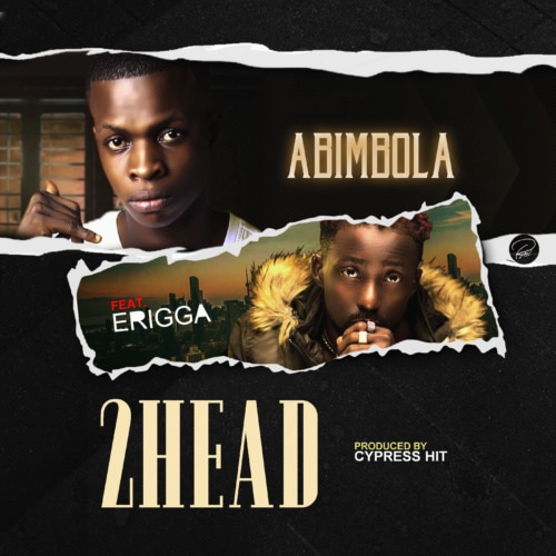 "[Song] Abimbola – ""2head"" (Remix) ft. Erigga-www.mp3made.com.ng"