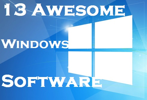 13 Awesome Windows Software Tools