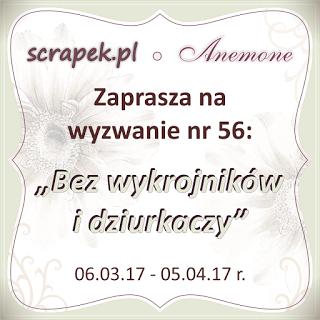 http://scrapek.blogspot.com/2017/03/wyzwanie-nr-56-bez-wykrojnikow-i.html