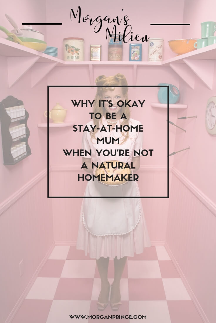 Why It's Okay To Be A Stay-at-home Mum When You're Not a Natural Homemaker | Cleaning, baking, crafts - are not for me, how about you?