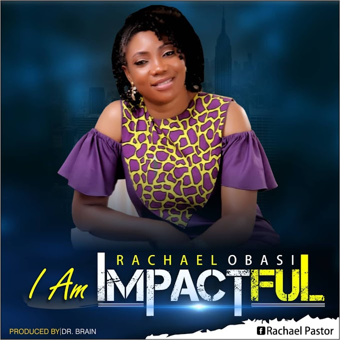 NEW MUSIC: RACHAEL OBASI - I AM IMPACTFUL
