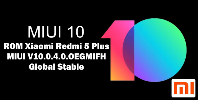 Download ROM Xiaomi Redmi 5 Plus MIUI V10.0.4.0.OEGMIFH Global Stable
