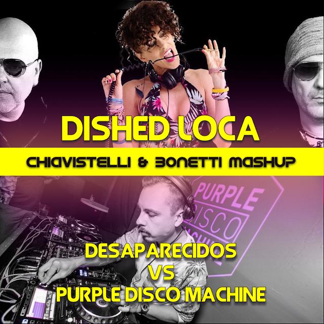 Desaparecidos vs Purple Disco Machine - Dished Loca (Chiavistelli & Bonetti MashUp)