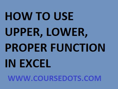 HOW TO USE UPPER LOWER AND PROPER FUNCTION IN EXCEL