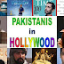 List of 22 Pakistanis who worked in Hollywood