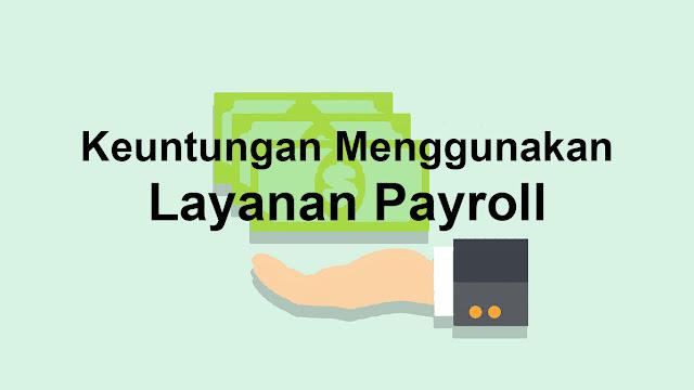 Keuntungan Penggunaan Layanan Payroll