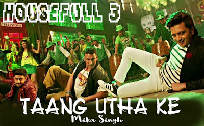TAANG UTHAKE SONG LYRICS VIDEO HOUSEFULL 3 | MIKA SINGH