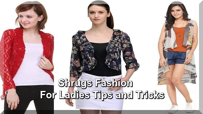 Shrugs Fashion For Ladies Tips and Tricks