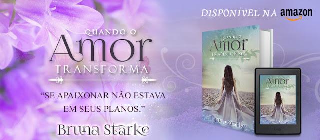 """#DivulgaoAutorNacional: Confira o Lançamento da autora Bruna Starke """"Quando o Amor Transforma"""""""