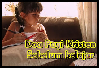 Doa pagi kristen sebelum belajar dan bersekolah