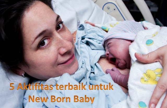 aktifitas apa saja yang bagus untuk dilakukan pada bayi baru lahir