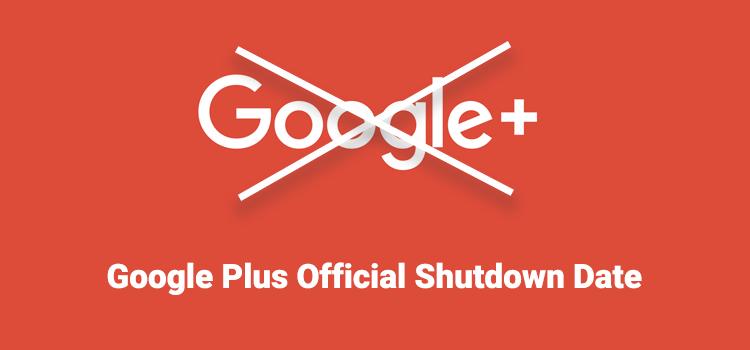 Google Plus has announced the shutting down date.
