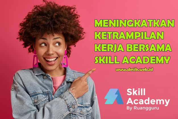 Cara Meningkatkan Ketrampilan Kerja Melalui Pelatihan Prakerja Skill Academy