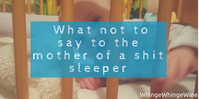 What not to say to the mother of a shit sleeper: Stupid things that people say to you when your baby is a rubbish sleeper.