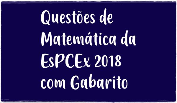 questoes-de-matematica-espcex-2018-com-gabarito