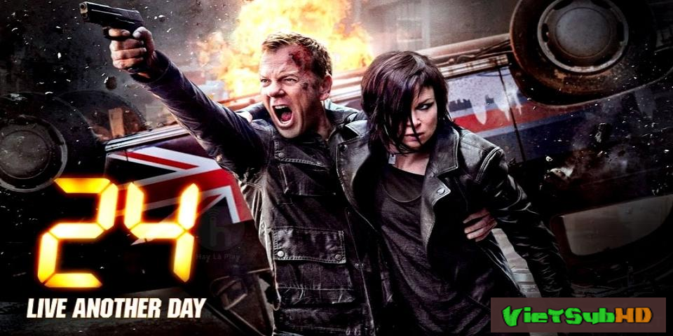Phim 24 Giờ Sinh Tử: Sống Thêm Ngày Nữa (phần 9) Hoàn tất (12/12) VietSub HD | 24: Live Another Day - Season 9 2014
