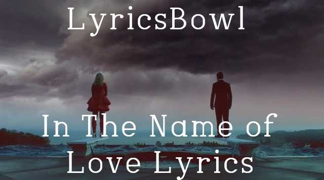 In The Name of Love Lyrics - Martin Garrix & Bebe Rexha | LyricsBowl