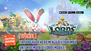 Tips Upgrade Hero Menjadi Lebih Imba untuk Pemula di Lords Mobile!