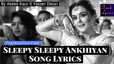 sleepy-sleepy-ankhiya-song-lyrics-bhaiaji-super-hit-sunny-deol-preity-zinta