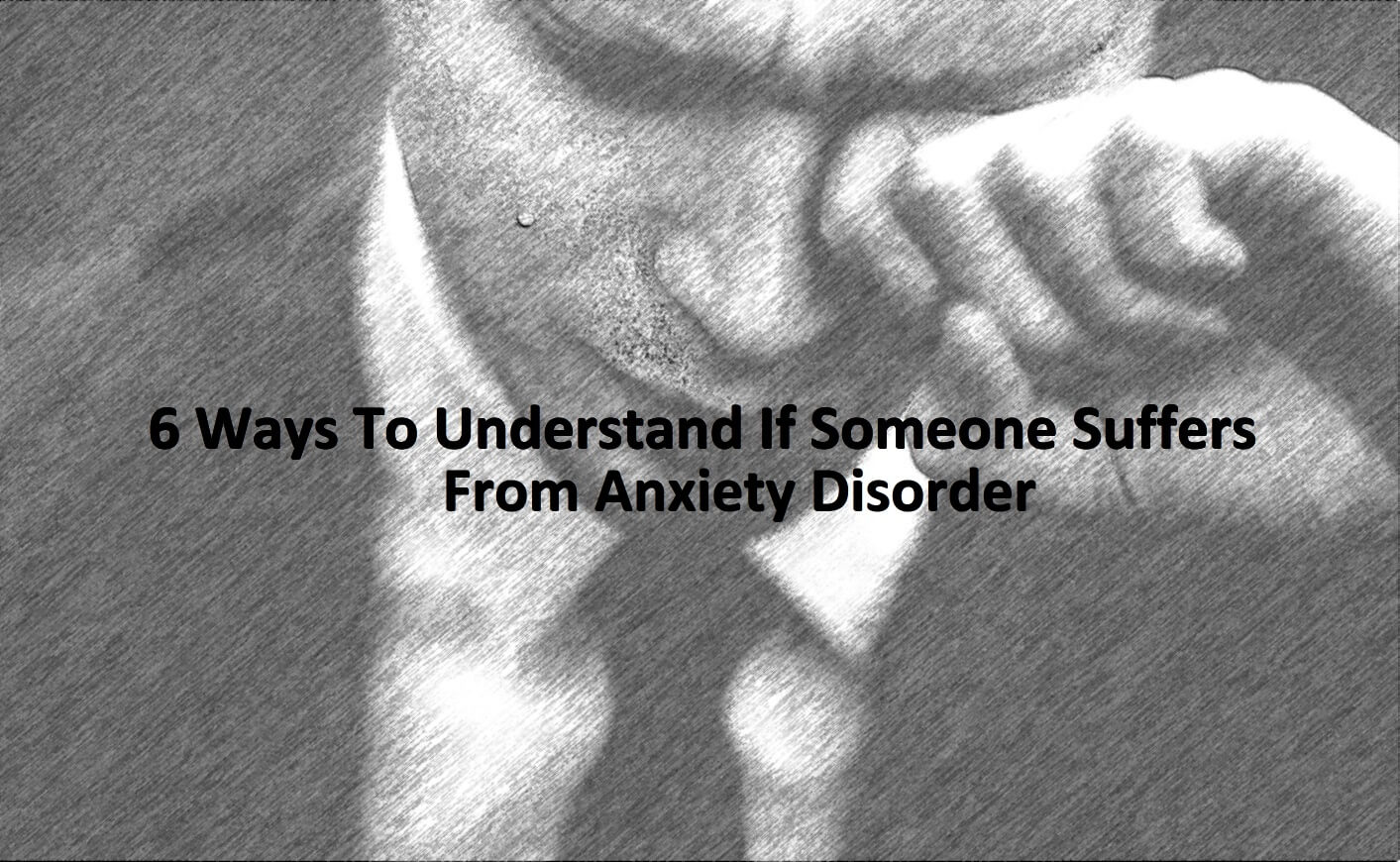 6 Ways To Understand If Someone Suffers From Anxiety Disorder