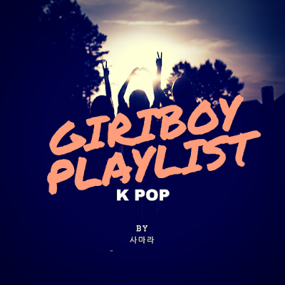 GIRIBOY K Pop Playlist By 사마라 / www.hiphopondeck.com