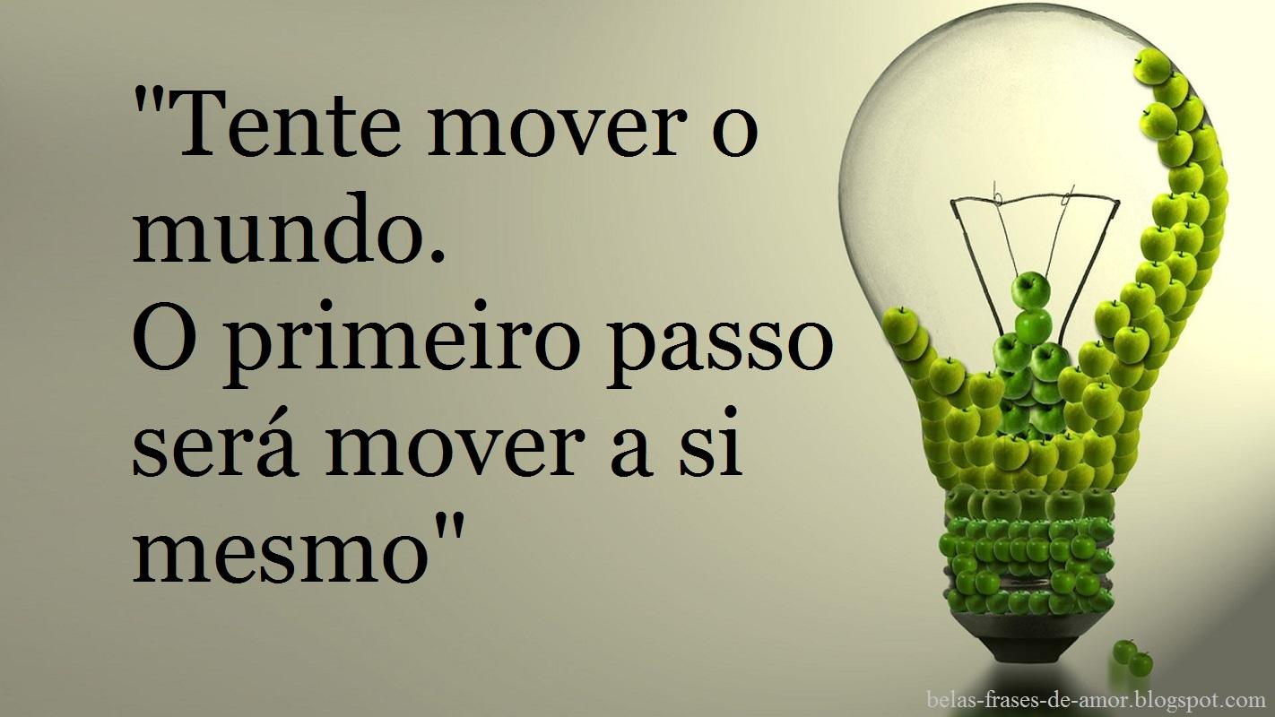 Belas Frases De Amor Tente Mover O Mundo O Primeiro Passo Será