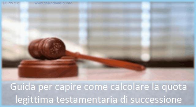 Come calcolare la quota legittima testamentaria di successione