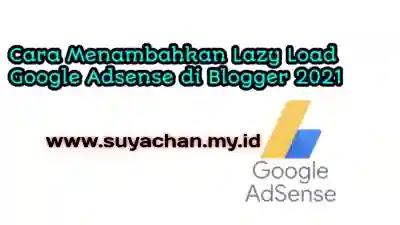 Cara Menambahkan Lazy Load Google Adsense di Blogger Terbaru 2021