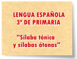 Sílaba tónica y sílabas átonas Juegos y actividades interactivas de Lengua Española de 3º de Primaria