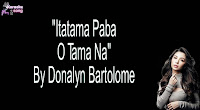 Itatama Paba O Tama Na By Donalyn Bartolome free download (karaoke, mp3, minus one and lyrics.