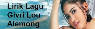 Lirik Lagu Givri Lou - Alemong