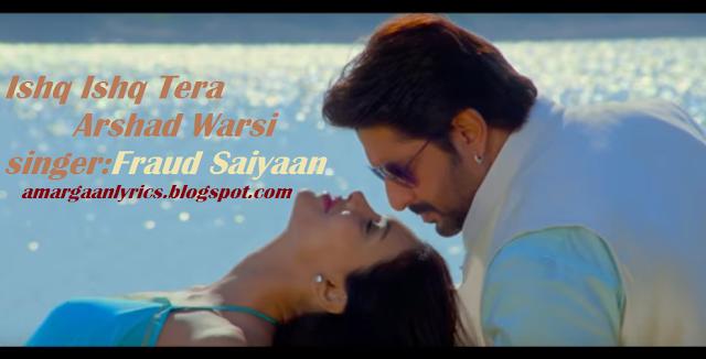 Ishq Ishq Tera Lyrics – Fraud Saiyaan | Arshad Warsi