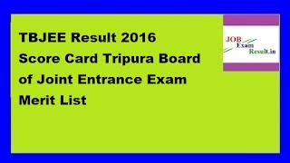 TBJEE Result 2016 Score Card Tripura Board of Joint Entrance Exam Merit List