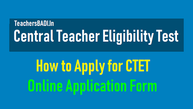 how to apply for ctet 2018,apply online at ctet.nic.in,ctet 2018 online application form,ctet exam date,last date to apply online for ctet,central teacher eligibility test,central tet