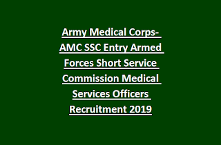 Army Medical Corps- AMC SSC Entry Armed Forces Short Service Commission Medical Services Officers Recruitment 2019