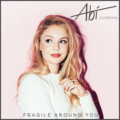 Abi Hudson Unveils Debut Single 'Fragile Around You'