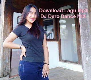 Download Lagu Mp3 DJ Dero Dance MIX