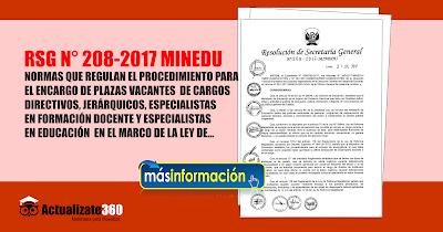 RSG N° 208-2017-MINEDU NORMAS QUE REGULAN EL PROCEDIMIENTO PARA EL ENCARGO DE PLAZAS VACANTES DE CARGOS DIRECTIVOS, JERÁRQUICOS, ESPECIALISTAS EN FORMACIÓN DOCENTE Y ESPECIALISTAS EN EDUCACIÓN EN EL MARCO DE LA LEY DE