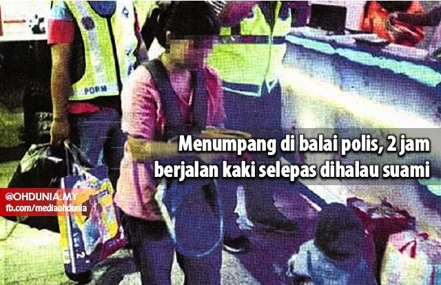 Menumpang Di Balai Polis, 2 Jam Jalan Kaki Selepas Dihalau Suami
