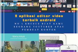 Aplikasi editing video terbaik untuk android | rekomendasi para youtuber