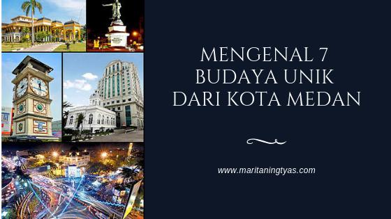 Mengenal 7 Budaya Unik dari Kota Medan