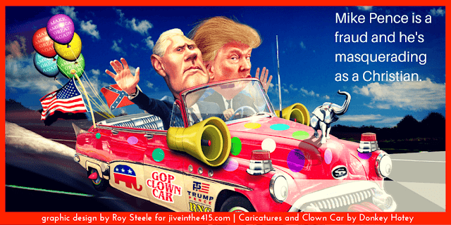 Donald Trump (right) and Mike Pence (left) in the GOP Clown Car (center) and 'Mike Pence is a fraud and he's masquerading as a Christian' in the right corner.
