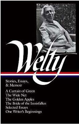 Eudora Welty: Stories, Essays, u0026 Memoir A Curtain of Green - The Wide Net -  The Golden Apples - The Bride of Innisfallen - One Writeru0027s Beginnings 976