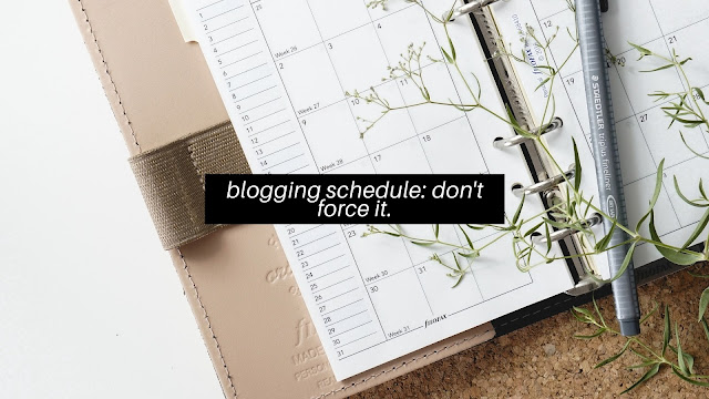 Don't Force It: Why I Don't Keep A Blogging Schedule
