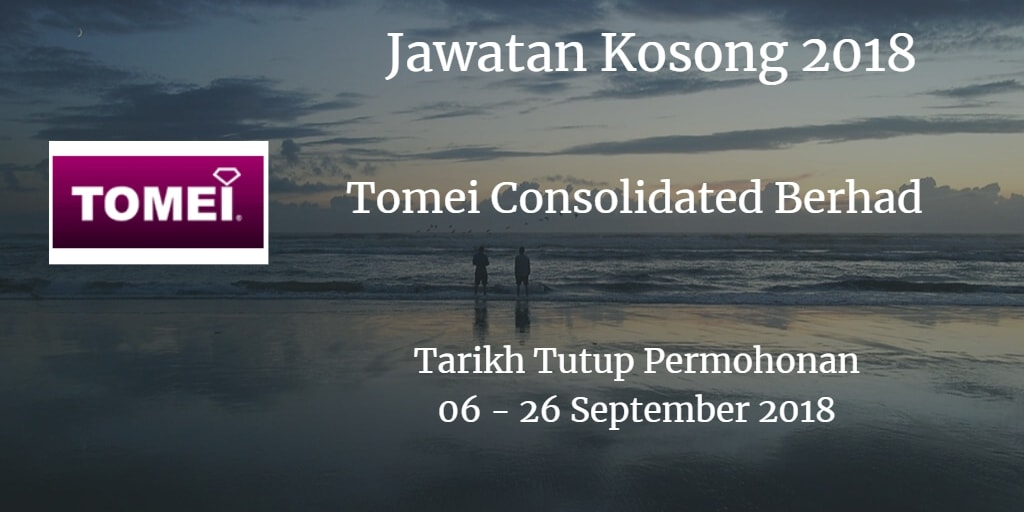 Jawatan Kosong Tomei Consolidated Berhad 06 - 26 September 2018