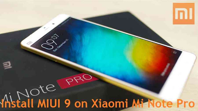 {Update}[MIUI9] How to Download and Install MIUI 9 on Xiaomi Mi Note Pro {November, 2017}
