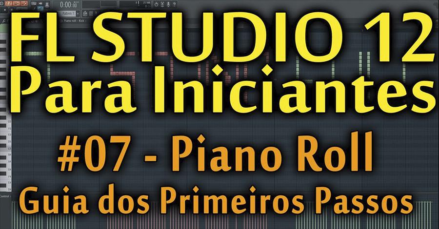 Piano Roll - Guia dos Primeiros Passos - FL Studio 12  (#07) [Tutorial para Iniciantes em Português]
