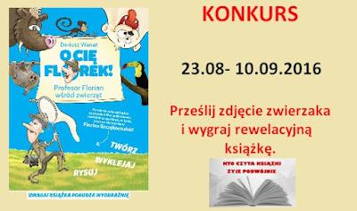 http://ktoczytaksiazki-zyjepodwojnie.blogspot.com/2016/08/konkurs-z-ksiazka-o-cie-florek.html